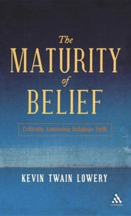 The Maturity of Belief: Critically Assessing Religious Faith  -     By: Kevin Twain Lowery