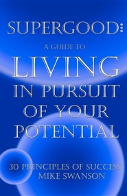 Supergood: A Guide to Living in Pursuit of Your Potential  -     By: Mike Swanson