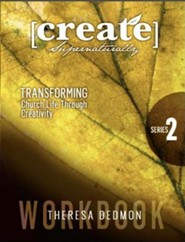Create Supernaturally: Series 2 Workbook: Transforming Church Life Through CreativityWorkbook Edition  -     By: Theresa Dedmon