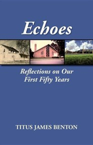 Echoes: Reflections on Our First Fifty Years  -     By: Titus James Benton