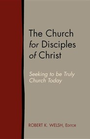 The Church for Disciples of Christ: Seeking to Be Truly Church Today  -     Edited By: Robert K. Welsh     By: Robert K. Welsh(ED.)