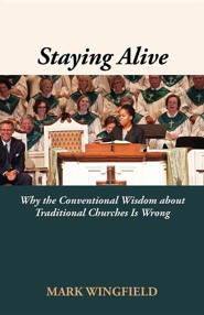 Staying Alive: Why the Conventional Wisdom about Traditional Churches Is Wrong  -     By: Mark Wingfield