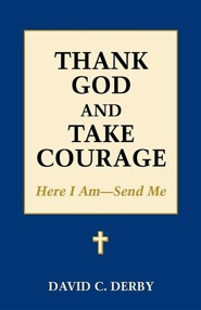 Thank God and Take Courage: Here I Am-Send Me  -     By: David C. Derby