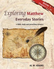 Exploring Matthew: : Everyday Stories, a Bible Study and Preaching Resource Book 1