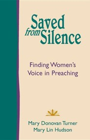 Saved from Silence: Finding Women's Voice in Preaching  -     By: Mary Donovan Turner, Mary Lin Hudson