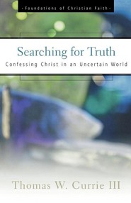 Searching for Truth: Confessing Christ in an Uncertain World