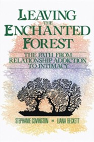 Leaving the Enchanted Forest: The Path from Relationship Addiction to Intimacy  -     By: Stephanie S. Covington