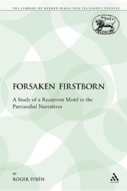 The Forsaken Firstborn: A Study of a Recurrent Motif in the Patriarchal Narratives  -     By: Roger Syren