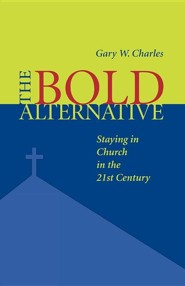 The Bold Alternative: Staying in Church in the 21st Century  -     By: Gary W. Charles