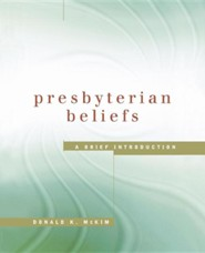 Presbyterian Beliefs: A Brief Introduction  -     By: Donald K. McKim