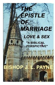 The Epistle to Marriage, Love, Sex  -     By: Bishop J.L. Payne