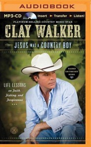 Jesus Was a Country Boy: Life Lessons on Faith, Fishing, and Forgiveness - unabridged audiobook on MP3-CD  -     By: Clay Walker