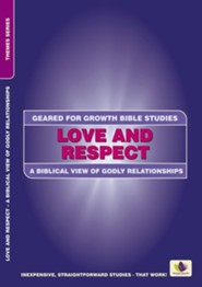 Love and Respect: A Biblical View of Godly Relationships