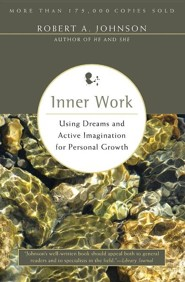 Inner Work: Using Dreams and Active Imagination for Personal Growth  -     By: Robert A. Johnson
