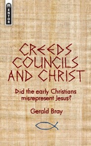 Creeds, Councils and Christ: Did the Early Christians Misrepresent Jesus?