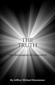 The Truth: The Illumination of Conscience  -     By: Jeffrey Michael Simoneaux
