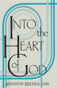 Into the Heart of God  -     By: Augustin Belisle