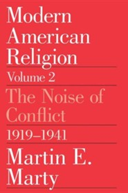 Modern American Religion, Volume 2: The Noise of Conflict, 1919-1941, Edition 0002 Revised