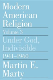 Modern American Religion, Volume 3: Under God, Indivisible, 1941-1960, Edition 0002Revised