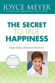 The Secret to True Happiness: Enjoy Today, Embrace TomorrowLarge Print Edition  -     By: Joyce Meyer