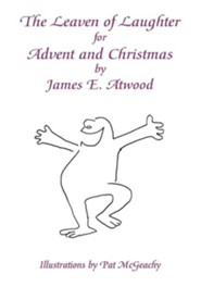 The Leaven of Laughter for Advent and Christmas  -     By: James E. Atwood     Illustrated By: Pat McGeachy