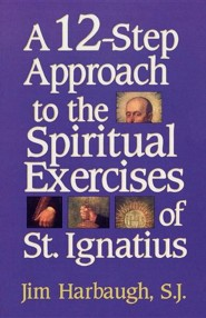 A 12-Step Approach to the Spiritual Exercises of St. Ignatius  -     By: Jim Harbaugh