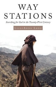 Way Stations: Searching for God in the Twenty-First Century  -     By: Lillianne Long