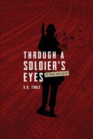 Through a Soldier's Eyes: To Iraq and Back  -     By: D.R. Toole