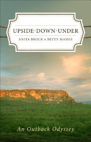 Upside-Down-Under: An Outback Odyssey  -     By: Brock Anita, Betty Massie