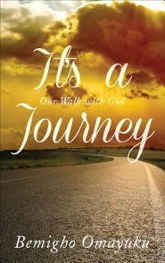 It's a Journey: Our Walk with God  -     By: Bemigho Omayuku