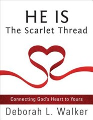 He Is the Scarlet Thread: Connecting God's Heart to Yours  -     By: Deborah L. Walker