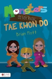 Monsters Do Not Know Tae Kwon Do  -     By: Brian Mott