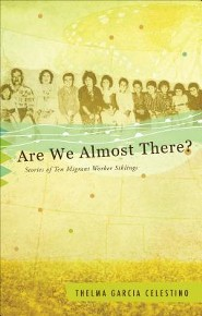Are We Almost There?: Stories of Ten Migrant Worker Siblings  -     By: Thelma Garcia Celestino