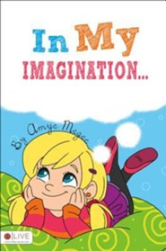 In My Imagination...  -     By: Amye Megee