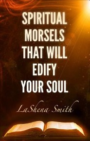 Spiritual Morsels That Will Edify Your Soul  -     By: LaShena Smith