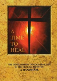 A Time to Heal: The Development of Good Practice in the Healing Ministry: A Handbook  -