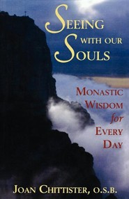 Seeing with Our Souls: Monastic Wisdom for Every Day  -     By: Joan D. Chittister