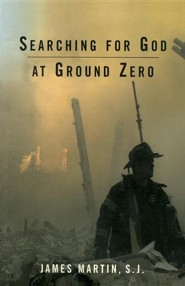 Searching for God at Ground Zero  -     By: James Martin