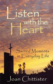 Listen with the Heart: Sacred Moments in Everyday Life  -     By: Sister Joan Chittister