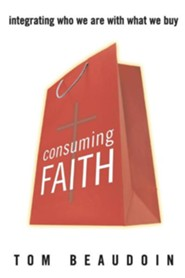 Consuming Faith: Integrating Who We Are with What We Buy  -     Edited By: Tom Beaudoin     By: Tom Beaudoin(ED.)