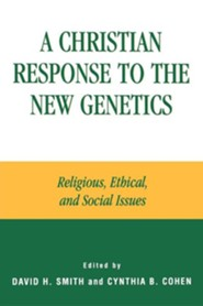 A Christian Response to the New Genetics: Religious, Ethical, and Social Issues  -     Edited By: David H. Smith, Cynthia B. Cohen     By: David H. Smith(ED.), Cynthia B. Cohen(ED.) & David A. Ames
