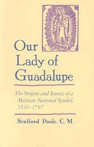 Our Lady of Guadalupe: The Origins and Sources of a Mexican National Symbol, 1531-1797  -     By: Stafford Poole