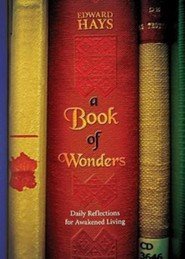 A Book of Wonders: Daily Reflections for Awakened Living  -     By: Edward M. Hays