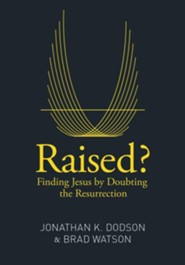 Raised? Finding Jesus by Doubting the Resurrection
