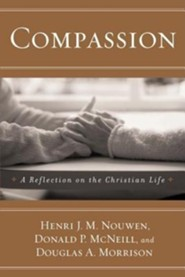 Compassion: A Reflection on the Christian Life Revised Edition  -     By: Donald P. McNeill, Douglas A. Morrison, Henri J.M. Nouwen