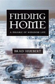 Finding Home: A Parable of Kingdom Life  -     By: Brad Huebert