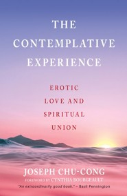 The Contemplative Experience: Erotic Love and Spiritual Union  -     By: Joseph Chu-Chong