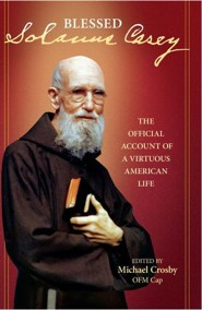 Solanus Casey: The Official Account of a Virtuous American Life Revised Edition  -     By: Michael Crosby OFM, Cap