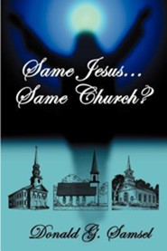 Same Jesus...Same Church?: A Scriptural Discussion about the Denominational Nature and Direction of Today's Christian Church  -     By: Donald G. Samsel
