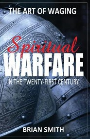 The Art of Waging Spiritual Warfare in the 21st Century  -     By: Brian Smith